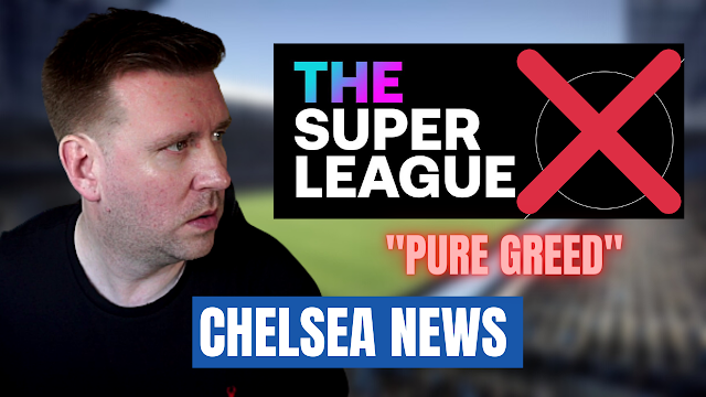 CHELSEA NEWS   EUROPEAN SUPER LEAGUE ANNOUNCED   PURE GREED & MY CLUB HAS SIGNED UP TO JOIN!