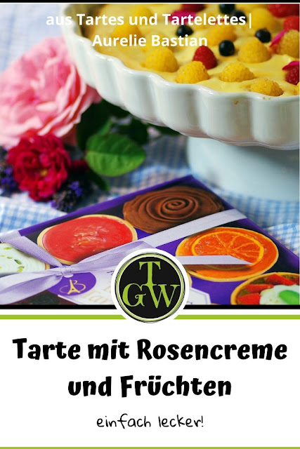 {Buchrezension mit Rezept} Rosentarte mit Duftrosen #rosentarte #tarte #französischbacken #duftrosen #beeren #backen #tartes #kuchen #sommerküche - Foodblog Topfgartenwelt