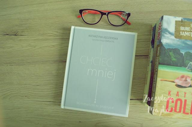 """[PRZEDPREMIEROWO] Recenzja #147 - Katarzyna Kędzierska """"Chcieć mniej. Minimalizm w praktyce"""""""