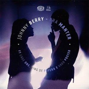 Johnny Berry – Pra Manter (feat. Cage One, King de Fofera & Dj Vado Poster)