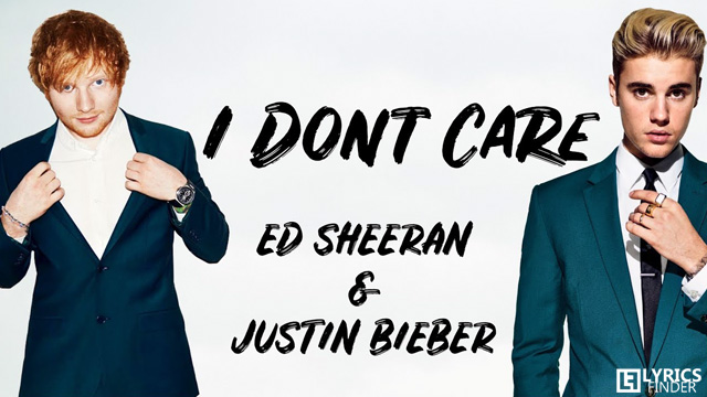 I Don't Care Justin Bieber Song Lyrics Ed Sheeran
