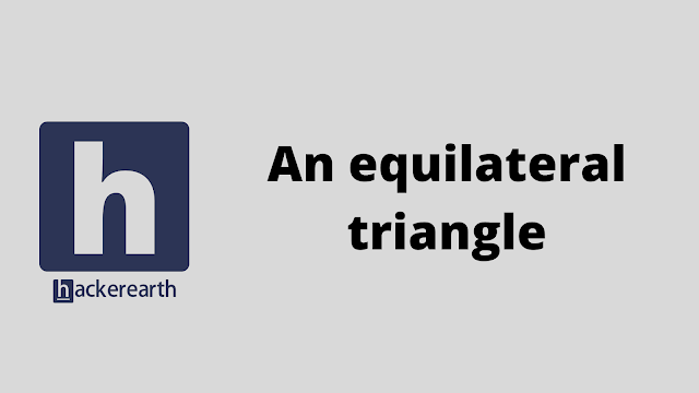 HackerEarth An equilateral triangle problem solution
