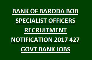 BANK OF BARODA BOB SPECIALIST OFFICERS RECRUITMENT NOTIFICATION 2017 427 GOVT BANK JOBS ONLINE
