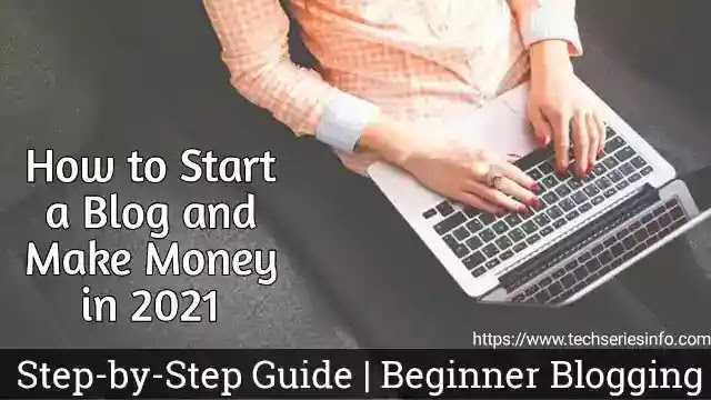 How to Start a Blog and Make Money in 2021 | Step-by-Step Guide | Beginner Blogging
