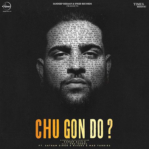 Chu Gon Do Lyrics – Karan Aujla X Satnam Singh 5 Rivers & Mad Yardies