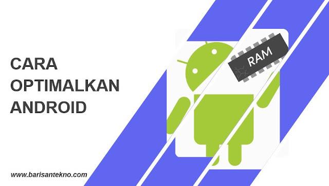 Cara Optimalkan Android di Sisi Kecepatan, RAM dan Baterai