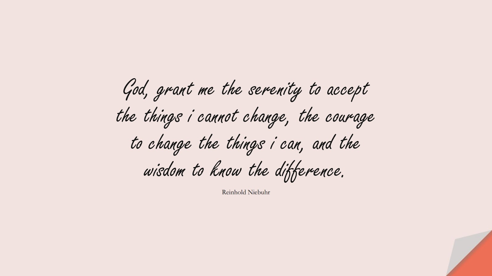 God, grant me the serenity to accept the things i cannot change, the courage to change the things i can, and the wisdom to know the difference. (Reinhold Niebuhr);  #HappinessQuotes