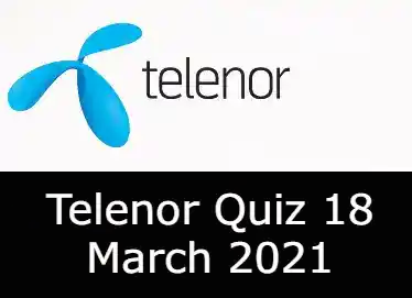 18 March Telenor Quiz Today | 18 March 2021 Telenor Answers