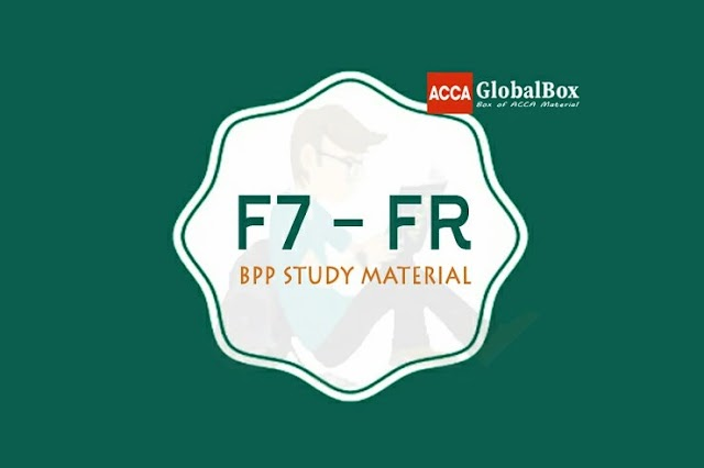 F7 - Financial Reporting (FR) | BPP Study Material