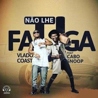 Vlado Coast - Não Lhe Fatiga Feat. Cabo Snoop