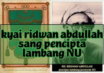 Kyai Ridwan Abdullah Sang Pencipta Lambang NU