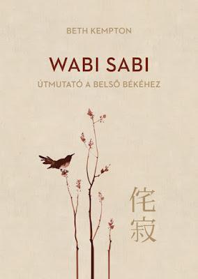 Beth Kempton – Wabi Sabi [Útmutató a belső békéhez] megjelent a Libri Könyvkiadó gondozásában, mely a Libri csoport tagja könyves vélemény, könyvkritika, recenzió, könyves blog, könyves kedvcsináló