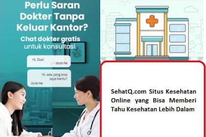 SehatQ.com Situs Kesehatan Online yang Bisa Memberi Tahu Kesehatan Lebih Dalam