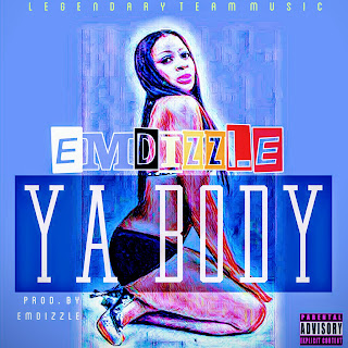 [MUSIC] YA BODY By EMDIZZLE (Coming Soon)