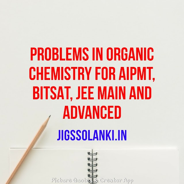 PROBLEMS IN ORGANIC CHEMISTRY FOR AIPMT, BITSAT, JEE MAIN AND ADVANCED