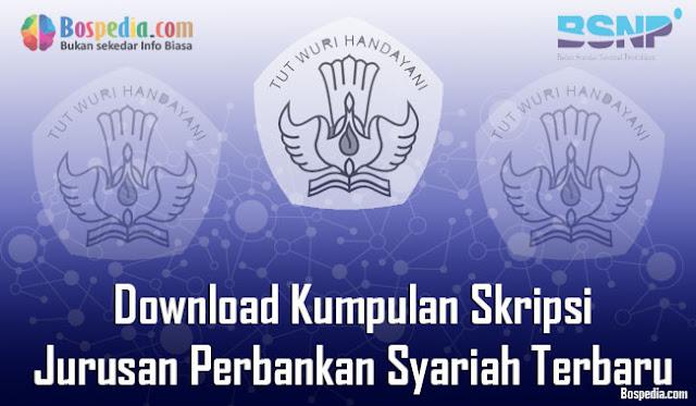 Download Kumpulan Skripsi Untuk Jurusan Perbankan Syariah Terbaru Lengkap - Download Kumpulan Skripsi Untuk Jurusan Perbankan Syariah Terbaru