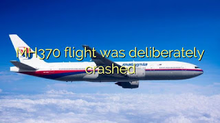 MH370 flight was deliberately crashed