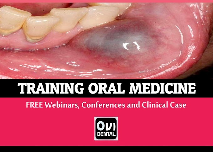 DENTAL TRAINING: ORAL MEDICINE videos including FREE Webinars, Conferences and Clinical Cases to share