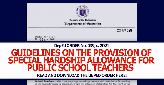 GUIDELINES ON THE PROVISION OF SPECIAL HARDSHIP ALLOWANCE FOR PUBLIC SCHOOL TEACHERS |  DepEd ORDER No. 039, s. 2021