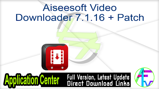 Aiseesoft Video Downloader 7.1.16 + Patch