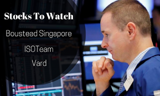 Stocks to watch- Boustead Singapore, ISO Team, Vard