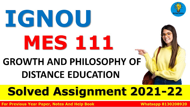 MES 111 GROWTH AND PHILOSOPHY OF DISTANCE EDUCATION Solved Assignment 2021-22