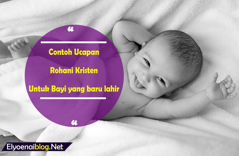 Contoh Ucapan Untuk Anak Yang Baru Lahir Bagi Umat Kristen