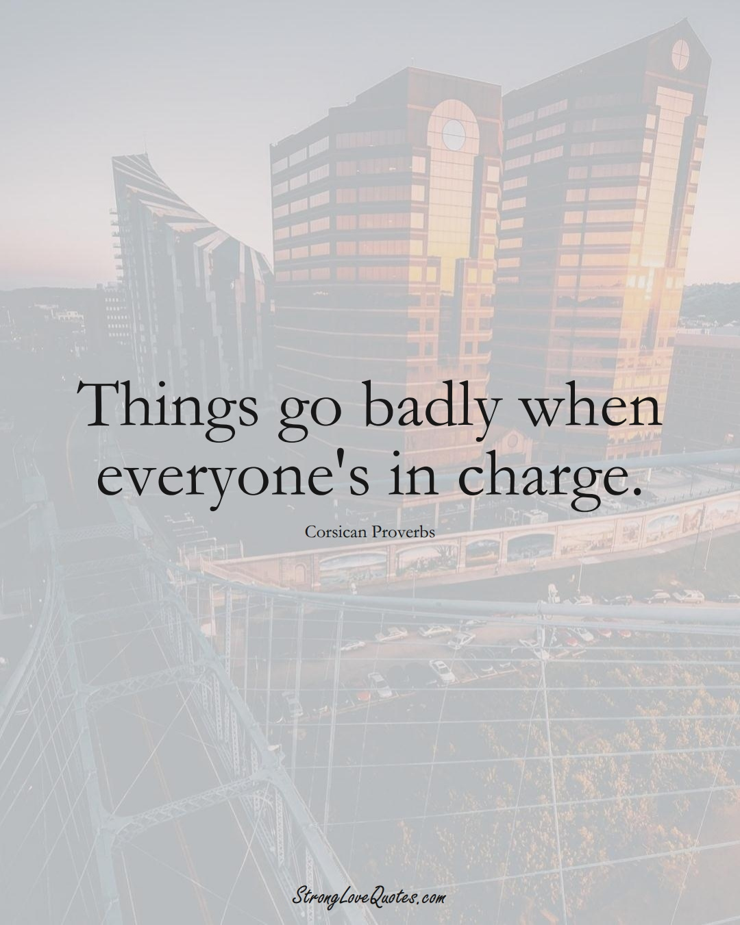 Things go badly when everyone's in charge. (Corsican Sayings);  #EuropeanSayings