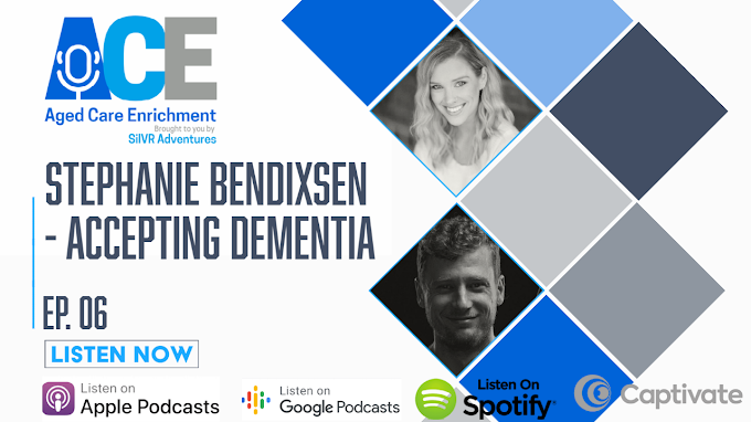 Aged Care Enrichment Podcast, Episode 06 - Accepting Dementia with Stephanie Bendixsen - FULL TRANSCRIPT