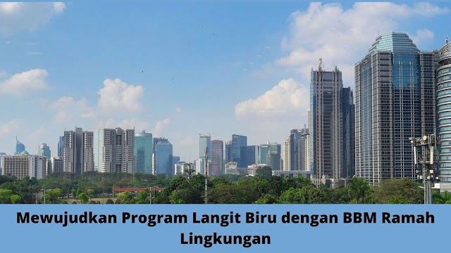 Mewujudkan Program Langit Biru dengan BBM Ramah Lingkungan