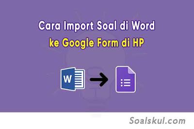 Cara Import Soal Word ke Google Form di HP dengan Form Builder