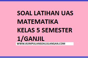 Update Soal UAS Ganjil Matematika Kelas 5