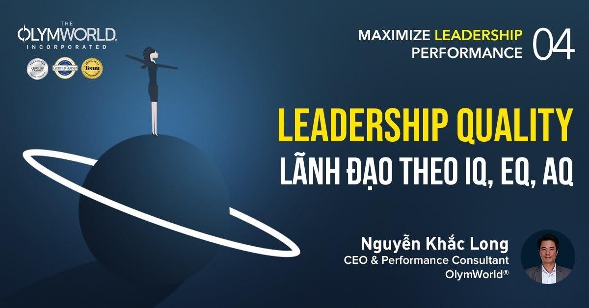 Leadership Quality: Lãnh đạo theo IQ, EQ, AQ - Nguyễn Khắc Long