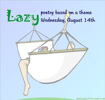 Lazy, a monthly poetry challenge based on a theme. | Graphic property of www.BakingInATornado.com | #poetry