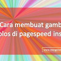 3 Cara mudah membuat load gambar lolos dari page speed insight