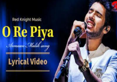 O Re Piya Lyrics – Armaan Malik