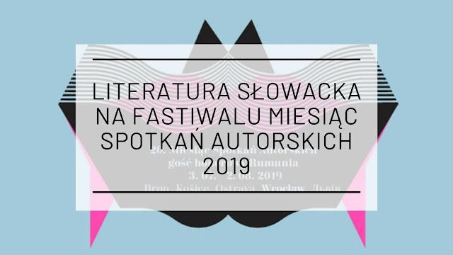Literatura słowacka na fastiwalu Miesiąc Spotkań Autorskich 2019