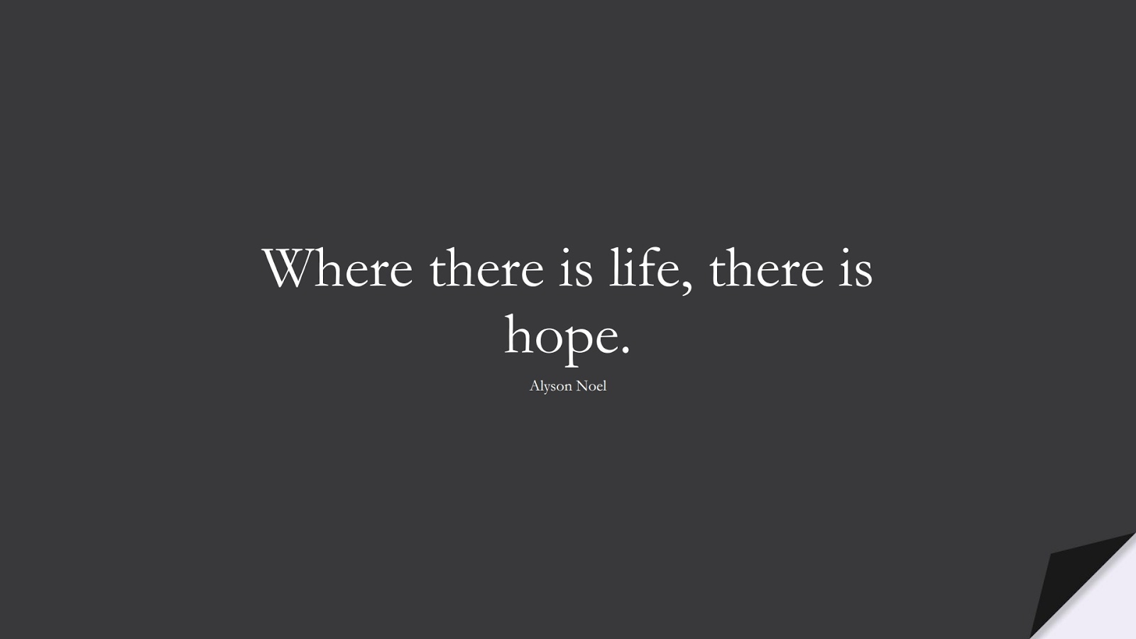 Where there is life, there is hope. (Alyson Noel);  #InspirationalQuotes
