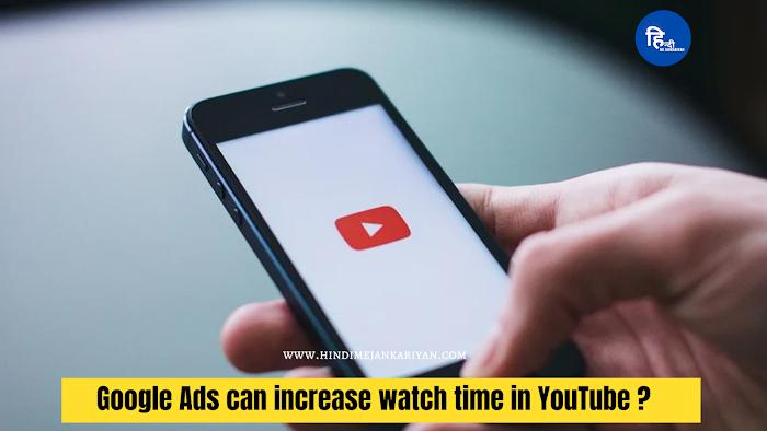 Google Ads can increase watch time in YouTube हिंदी में पूरी जानकारियां
