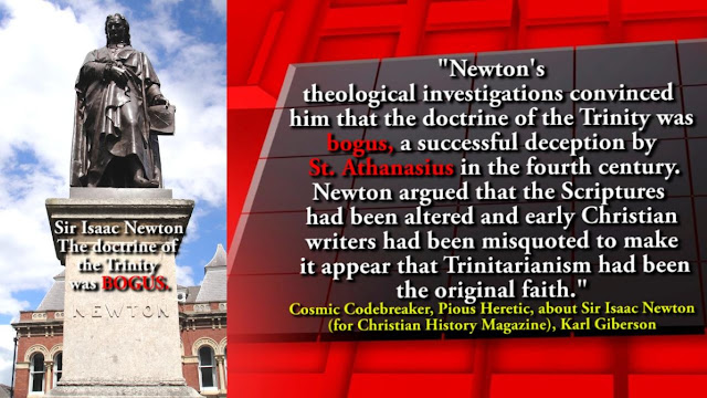 Isaac Newton's theological investigations convinced him that the doctrine of the Trinity was bogus, a successful deception by St. Athanasius in the fourth century.