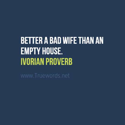 Better a bad wife than an empty house.