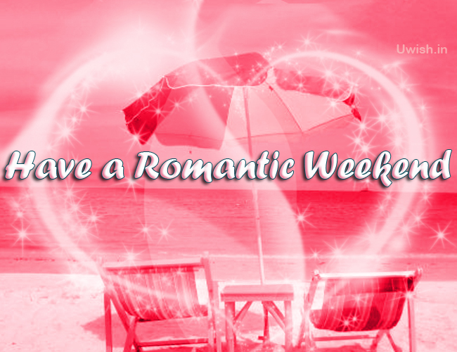 Have a Romantic weekend at the beaches. weekend wishes and greetings