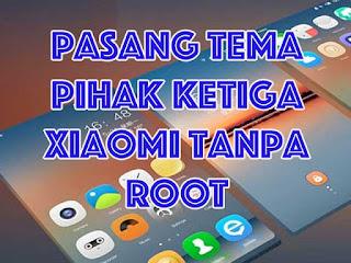 pasang tema pihak ketiga xiaomi tanpa root