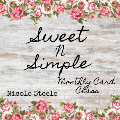 Sweet 'N Simple monthly card class - October 30 - with Nicole Steele The Joyful Stamper