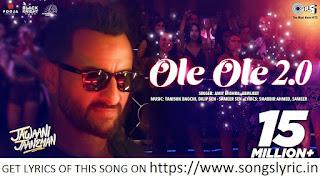 OLE OLE 2.0 lyrics - Jawaani Jaaneman   Saif Ali Khan   Tabu   Alaya F   Amit Mishra, Tanishk Bagchi