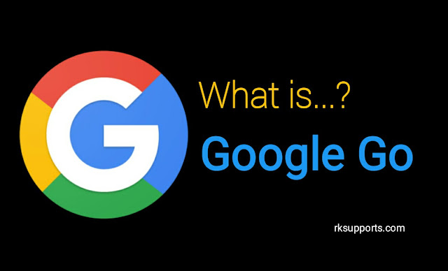 What is Google Go App, Google Go app kya hai, ise kaise use kare, Google Go Features