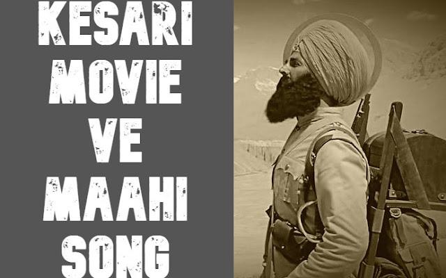 Ve Maahi 2019 Kesari Movie Song Lyrics