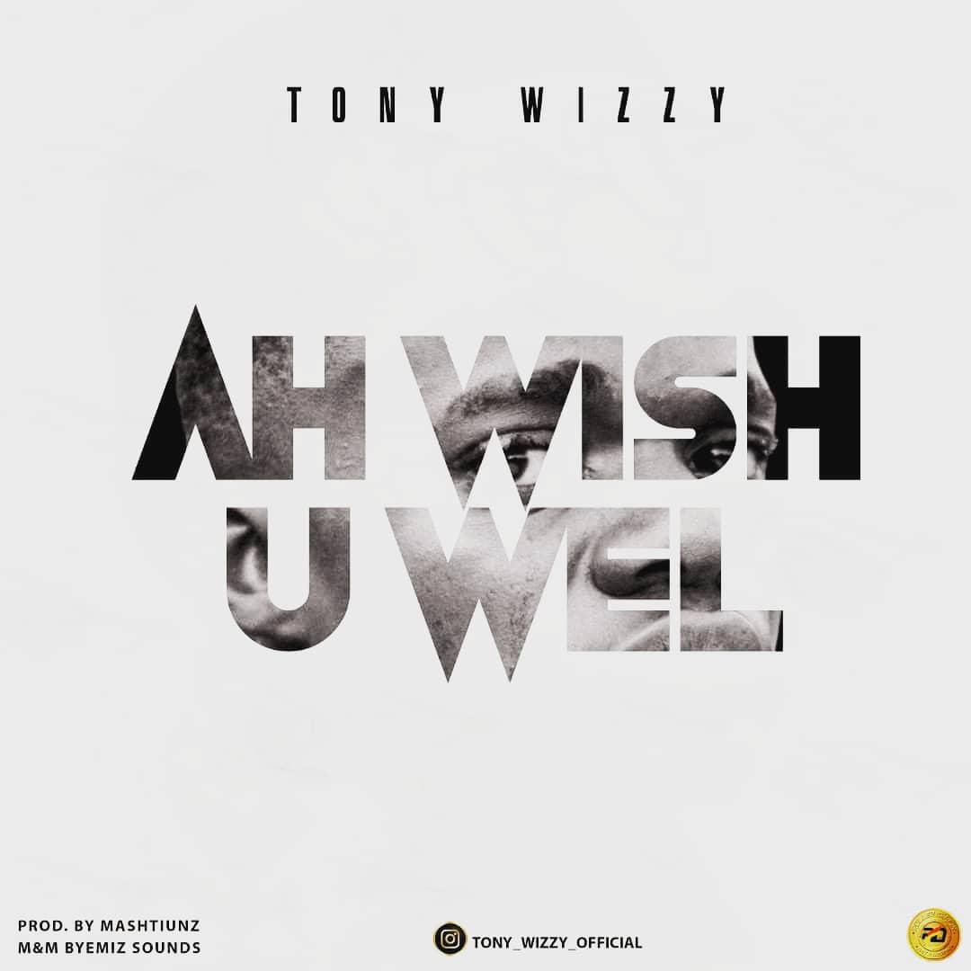 Tony Wizzy - Ah Wish U Well