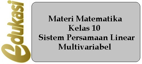 Materi Matematika Kelas 10 - Sistem Persamaan Linear Multivariabel