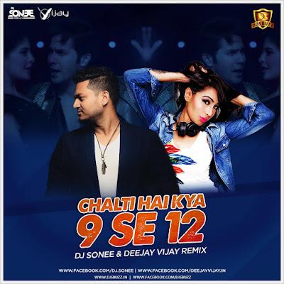 Chalti Hai Kya 9 Se 12 – DJ Sonee & Deejay Vijay Remix